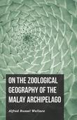 On the Zoological Geography of the Malay Archipelago