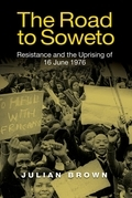 The Road to Soweto: Resistance and the Uprising of 16 June 1976