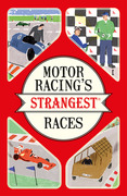 Motor Racing's Strangest Races: Extraordinary but true stories from over a century of motor racing