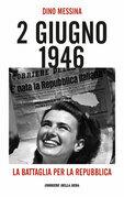 2 giugno 1946. La battaglia per la Repubblica