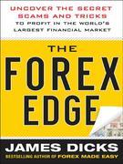 The Forex Edge: Uncover the Secret Scams and Tricks to Profit in the World's Largest Financial Market