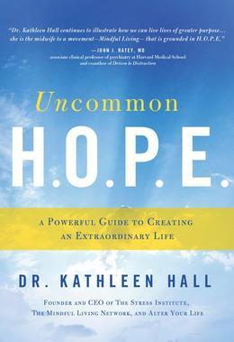 Uncommon H.O.P.E.: A Powerful Guide to Creating an Extraordinary Life