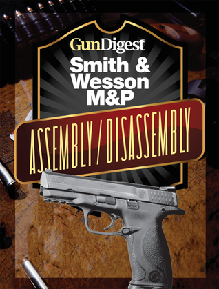 Gun Digest Smith & Wesson M&P Assembly/Disassembly Instructions