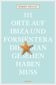 111 Orte auf Ibiza und Formentera, die man gesehen haben muss