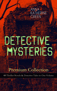 DETECTIVE MYSTERIES Premium Collection: 48 Thriller Novels & Detective Tales in One Volume