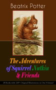 The Adventures of Squirrel Nutkin & Friends (8 Books with 260+ Original Illustrations in One Volume)
