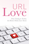 URL Love: From Texting to Twitter, the Hottest Online Love Stories