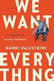 We Want Everything: A Novel