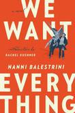 We Want Everything: A Novel