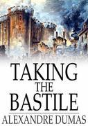 Taking the Bastile: Ange Pitou: A Historical Story of the Great French Revolution