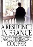 A Residence in France: With an Excursion up the Rhine, and a Second Visit to Switzerland