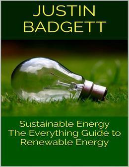 Sustainable Energy: The Everything Guide to Renewable Energy