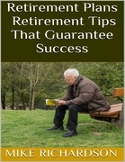 Retirement Plans: Retirement Tips That Guarantee Success