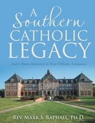 A Southern Catholic Legacy: Notre Dame Seminary In New Orleans, Louisiana