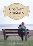 In the Company of Animals: Stories of Extraordinary Encounters