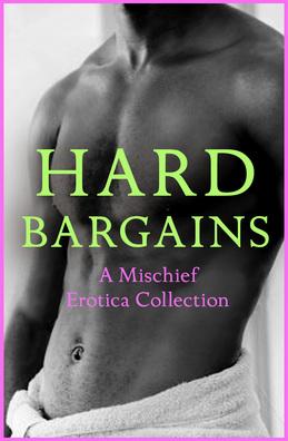Hard Bargains: A Mischief Erotica Collection