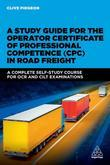 A Study Guide for the Operator Certificate of Professional Competence (CPC) in Road Freight: A Complete Self-study Course for OCR and CILT Examination