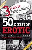 """3 erotische Kurzgeschichten aus: """"50x Best of Erotic"""""""