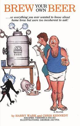 Brew Your Own Beer ...or everything you ever wanted to know about home brew but were too incoherent to ask!