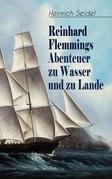 Reinhard Flemmings Abenteuer zu Wasser und zu Lande (Vollständige Ausgabe: Band 1&2)