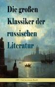 Die großen Klassiker der russischen Literatur (30+ Titel in einem Buch - Vollständige deutsche Ausgaben)