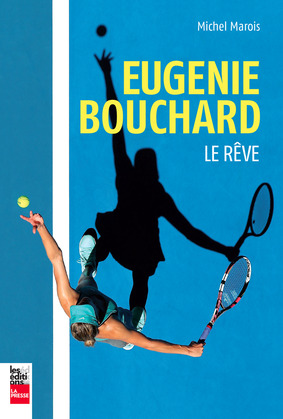 Eugenie Bouchard: Le rêve