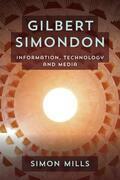 Gilbert Simondon: Information, Technology and Media
