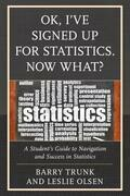 OK, I've Signed Up For Statistics. Now What?: A Student's Guide to Navigation and Success in Statistics