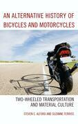 An Alternative History of Bicycles and Motorcycles: Two-Wheeled Transportation and Material Culture