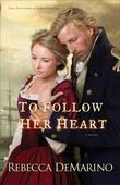 To Follow Her Heart: A Novel