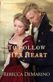To Follow Her Heart: A Novel