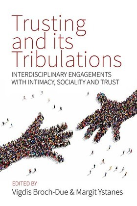 Trusting and its Tribulations: Interdisciplinary Engagements with Intimacy, Sociality and Trust