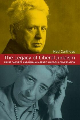 The Legacy of Liberal Judaism: Ernst Cassirer and Hannah Arendt's Hidden Conversation