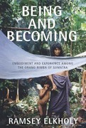 Being and Becoming: Embodiment and Experience among the Orang Rimba of Sumatra
