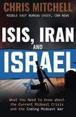 ISIS, Iran and Israel: What You Need to Know about the Mideast Crisis and the Upcoming War