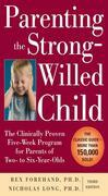 Parenting the Strong-Willed Child : The Clinically Proven Five-Week Program for Parents of Two- to Six-Year-Olds, Third Edition: The Clinically Proven