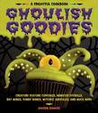 Ghoulish Goodies: Creature Feature Cupcakes, Monster Eyeballs, Bat Wings, Funny Bones, Witches' Knuckles, and Much More!
