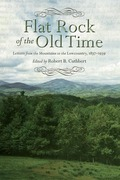 Flat Rock of the Old Time: Letters from the Mountains to the Lowcountry, 1837-1939