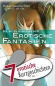 """7 erotische Kurzgeschichten aus: """"Erotische Fantasien"""""""