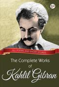 The Complete Works of Kahlil Gibran: All poems and short stories