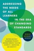 Addressing the Needs of All Learners in the Era of Changing Standards: Helping Our Most Vulnerable Students Succeed through Teaching Flexibility, Inno