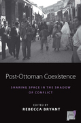Post-Ottoman Coexistence: Sharing Space in the Shadow of Conflict