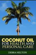 Coconut Oil For Health and Personal Care: Coconut Oil Natural Remedies and Benefits