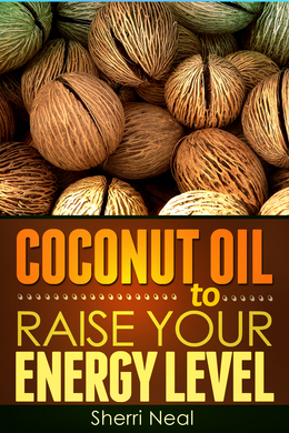 Coconut Oil to Raise Your Energy Level: Coconut Oil Natural Cures Secrets