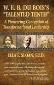 "W. E. B. Du Bois's ""Talented Tenth"": A Pioneering Conception of Transformational Leadership"
