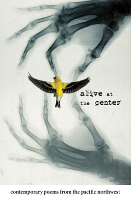 Alive at the Center: Contemporary Poems from the Pacific Northwest