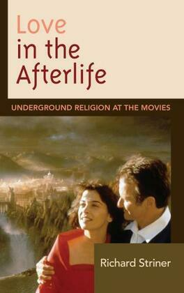 Love in the Afterlife: Underground Religion at the Movies