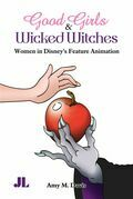 Good Girls and Wicked Witches: Changing Representations of Women in Disney's Feature Animation, 1937-2001