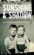 Sunshine & Shadow: A Brothers' Story