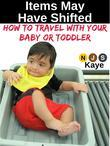 Items May Have Shifted: How to Travel With Your Baby or Toddler